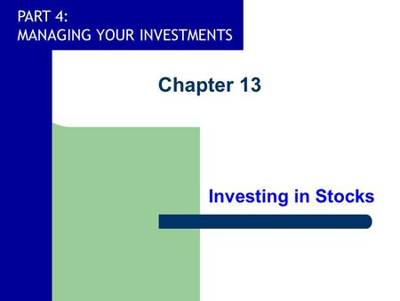 PART 4: MANAGING YOUR INVESTMENTS Chapter 13 Investing in Stocks.