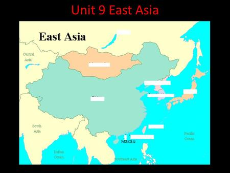"Unit 9 East Asia. East Asia ** Many people feel that 21 st century is the ""Asian Century."" East Asia is quickly becoming a more dominant global force,"