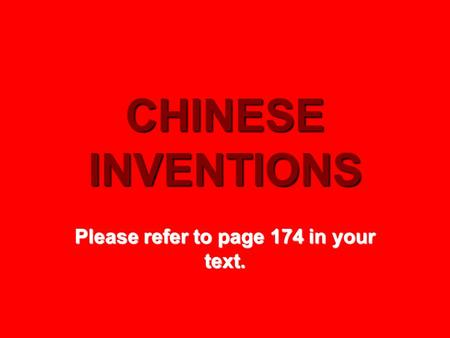 CHINESE INVENTIONS Please refer to page 174 in your text.