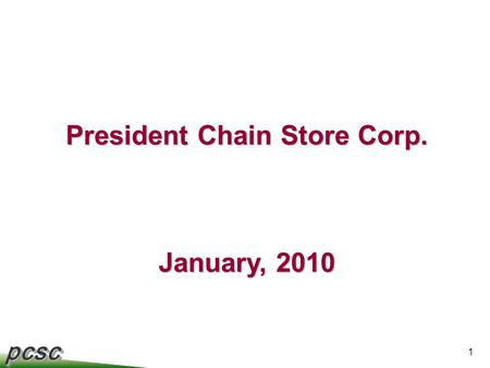 Pcscpcsc 1 President Chain Store Corp. January, 2010.