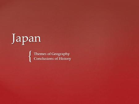 { Japan Themes of Geography Conclusions of History.