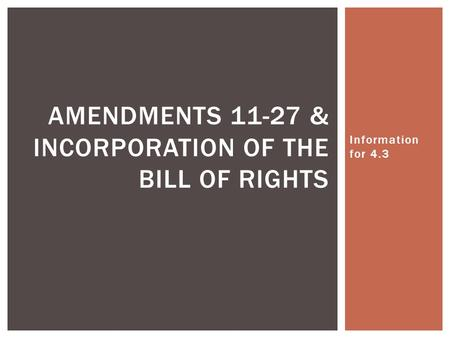 Information for 4.3 AMENDMENTS 11-27 & INCORPORATION OF THE BILL OF RIGHTS.