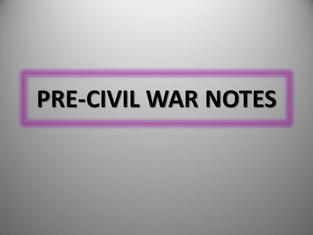pre civil war notes The south still lies about the civil war  before the civil war, education was strictly a private and/or local affair after the civil war, it became a subject of federal interest the first.