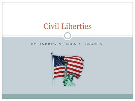 BY: ANDREW N., AGON A., GRACE S. Civil Liberties.