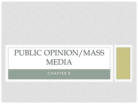 CHAPTER 8 PUBLIC OPINION/MASS MEDIA. WHAT IS PUBLIC OPINION The term 'public opinion' is s frequently used, yet so rarely understood Public opinion is.