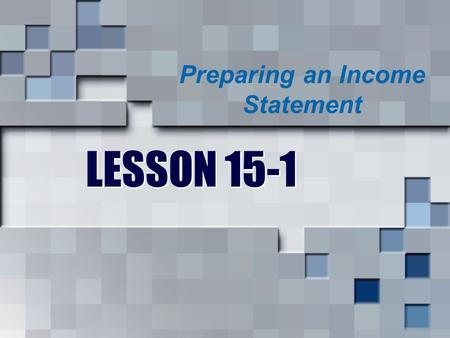 LESSON 15-1 Preparing an Income Statement. New Vocabulary  Net sales: Total sales less sales discount and sales returns and allowances  Cost of merchandise.
