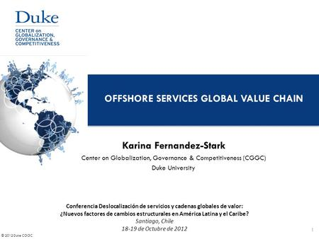 © 2012 Duke CGGC OFFSHORE SERVICES GLOBAL VALUE CHAIN Conferencia Deslocalización de servicios y cadenas globales de valor: ¿Nuevos factores de cambios.