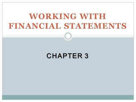 WORKING WITH FINANCIAL STATEMENTS CHAPTER 3. Key Concepts and Skills Understand sources and uses of cash and the Statement of Cash Flows Know how to standardize.