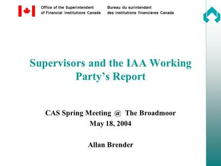 Office of the SuperintendentBureau du surintendant of Financial Institutions Canadades institutions financières Canada Supervisors and the IAA Working.