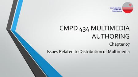 CMPD 434 MULTIMEDIA AUTHORING Chapter 07 Issues Related to Distribution of Multimedia.
