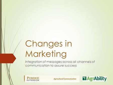 Changes in Marketing Integration of messages across all channels of communication to assure success.