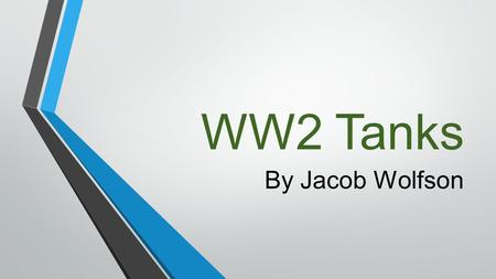 WW2 Tanks By Jacob Wolfson. Tanks were an important weapons system in World War II. Although tanks were the subject of widespread research during war.