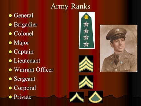 Army Ranks General General Brigadier Brigadier Colonel Colonel Major Major Captain Captain Lieutenant Lieutenant Warrant Officer Warrant Officer Sergeant.