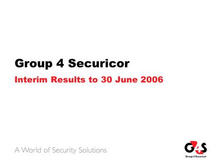 Group 4 Securicor Interim Results to 30 June 2006.