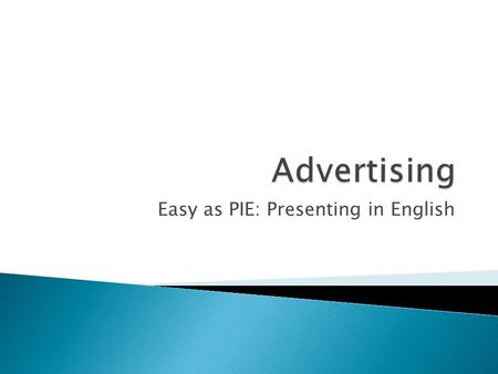 Easy as PIE: Presenting in English. Doing business without advertising is like winking at a girl in the dark. You know what you are doing, but nobody.