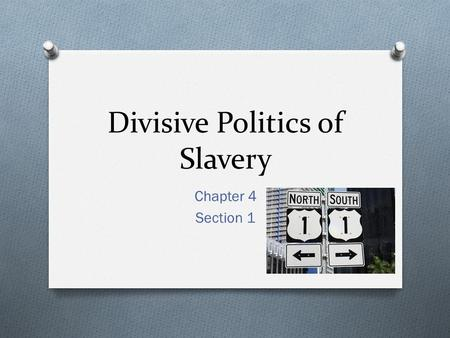 Divisive Politics of Slavery Chapter 4 Section 1.