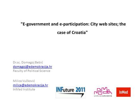 E-government and e-participation: City web sites; the case of Croatia Dr.sc. Domagoj Bebić Faculty of Political Science