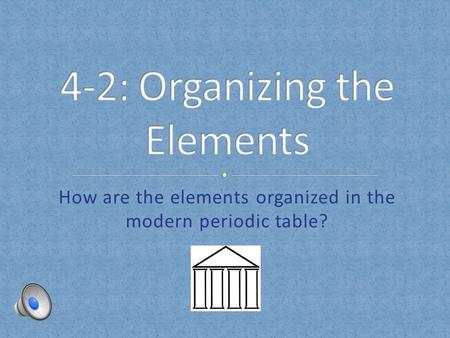 How are the elements organized in the modern periodic table?