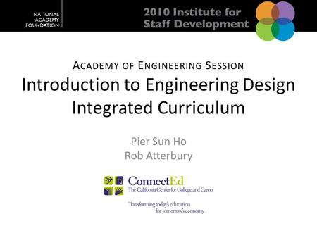 A CADEMY OF E NGINEERING S ESSION Introduction to Engineering Design Integrated Curriculum Pier Sun Ho Rob Atterbury.
