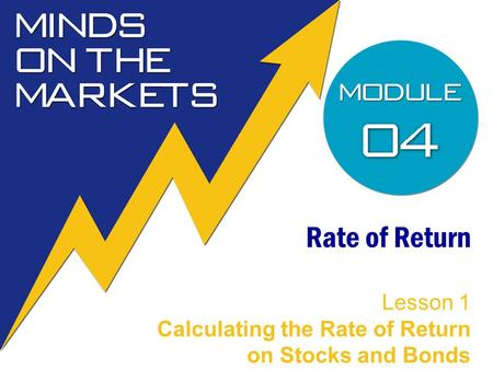 Rate of Return Lesson 1 Calculating the Rate of Return on Stocks and Bonds.