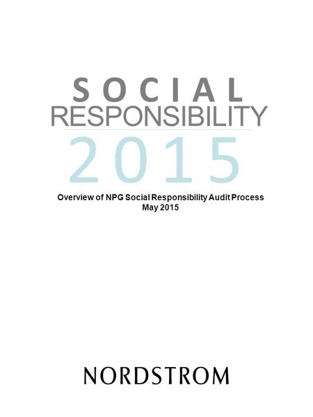 2015 RESPONSIBILITY Overview of NPG Social Responsibility Audit Process May 2015 S O C I A L.