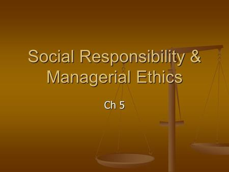 Social Responsibility & Managerial Ethics