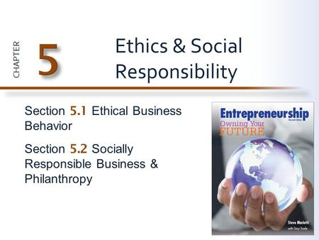 CHAPTER Section 5.1 Ethical Business Behavior Section 5.2 Socially Responsible Business & Philanthropy Ethics & Social Responsibility.