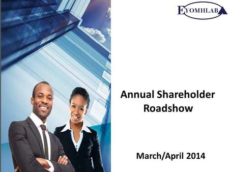 Annual Shareholder Roadshow March/April 2014. Contents 1.Objectives of Eyomhlaba 2.ABIL shareholding 3.Reserve shares 4.Unclaimed dividends and documentation.