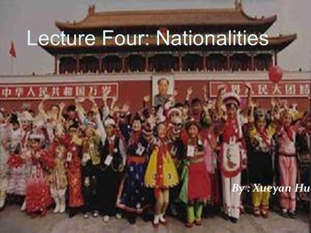 By : Xueyan Hu Lecture Four: Nationalities. The People's Republic of China (PRC) officially recognizes 55 ethnic minority groups within China in addition.