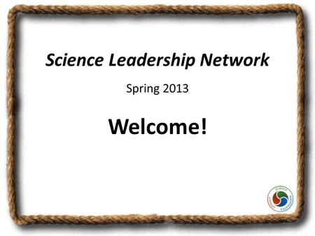 Science Leadership Network Spring 2013 Welcome!. What is SLN? Provide input to the Alliance leadership on the implementation of the science kits in their.