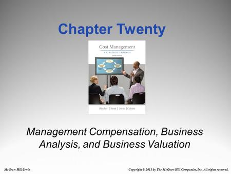 Management Compensation, Business Analysis, and Business Valuation Chapter Twenty McGraw-Hill/Irwin Copyright © 2013 by The McGraw-Hill Companies, Inc.