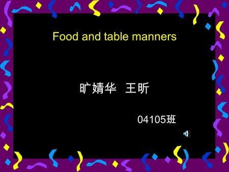 Food and table manners 旷婧华 王昕 04105 班. A busy morning, at a television studio…
