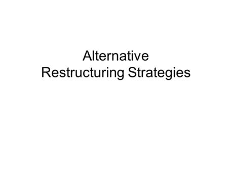 Alternative Restructuring Strategies. Experience is the name everyone gives to their mistakes. —Oscar Wilde.