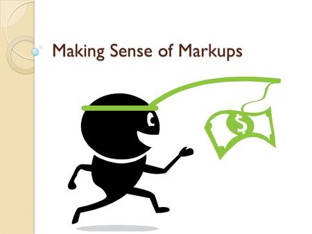 Making Sense of Markups. Pricing Products Does a retailer make the products it sells? ◦ Not Usually –buy from wholesalers/producers Does a Retailer buy.