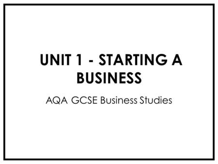 UNIT 1 - STARTING A BUSINESS