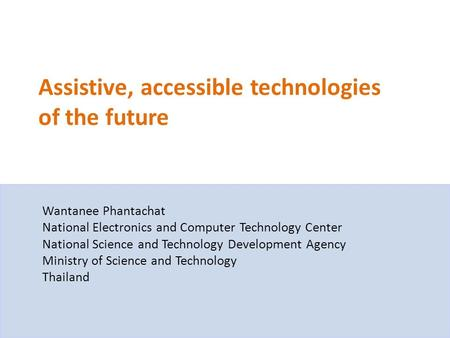 Assistive, accessible technologies of the future Wantanee Phantachat National Electronics and Computer Technology Center National Science and Technology.