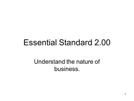 Essential Standard 2.00 Understand the nature of business. 1.