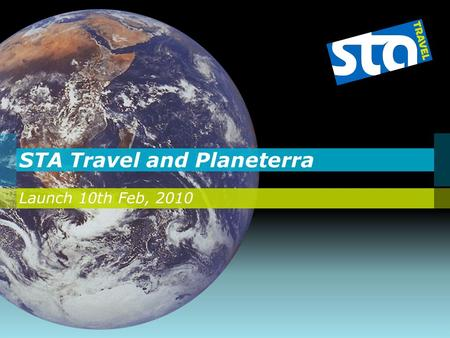 STA Travel and Planeterra Launch 10th Feb, 2010. Corporate Social Responsibility What will we do to change this? We are entering a new partnership… The.