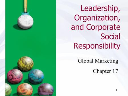 1 Leadership, Organization, and Corporate Social Responsibility Global Marketing Chapter 17.