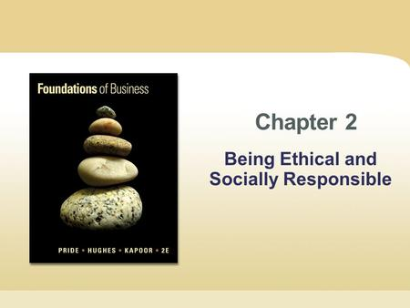 Chapter 2 Being Ethical and Socially Responsible.