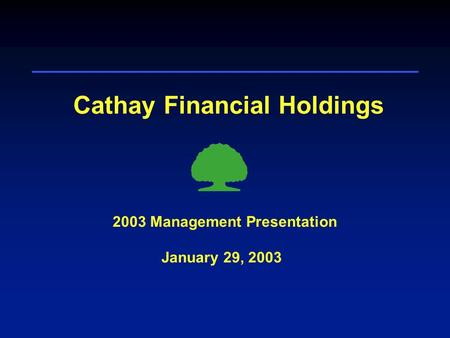 Cathay Financial Holdings January 29, 2003 2003 Management Presentation.