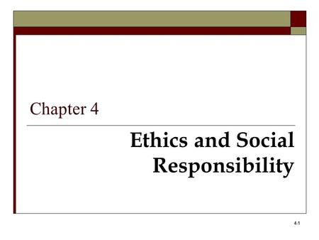 4-1 Ethics and Social Responsibility Chapter 4. 4-2 Learning Objectives 1. Define ethics and understand the relationship between law and ethics. 2. Identify.