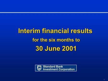 1 Interim financial results for the six months to for the six months to 30 June 2001 30 June 2001.