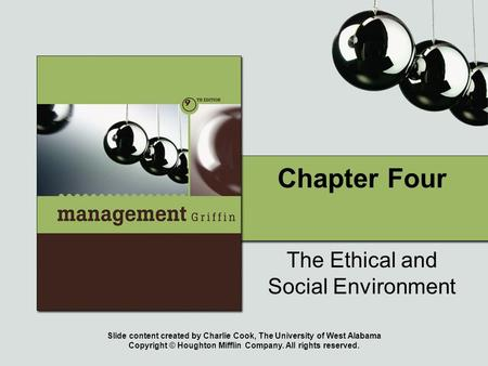 Slide content created by Charlie Cook, The University of West Alabama Copyright © Houghton Mifflin Company. All rights reserved. Chapter Four The Ethical.