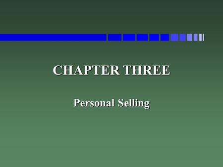 CHAPTER THREE Personal Selling. PURPOSES OF SELLING n Introducing Innovation to Markets n Conveying Information n Acting as Intelligence Agent n Solving.