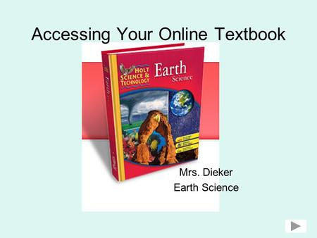 Accessing Your Online Textbook Mrs. Dieker Earth Science.
