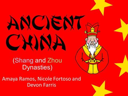 (Shang and Zhou Dynasties) Amaya Ramos, Nicole Fortoso and Devon Farris.