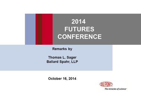 2014 FUTURES CONFERENCE Remarks by Thomas L. Sager Ballard Spahr, LLP October 16, 2014.