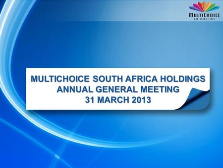 MULTICHOICE SOUTH AFRICA HOLDINGS ANNUAL GENERAL MEETING 31 MARCH 2013.