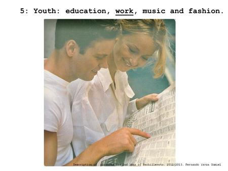 5: Youth: education, work, music and fashion. Description of pictures for 2nd Year of Bachillerato. 2012/2013. Fernando Yarza Gumiel.